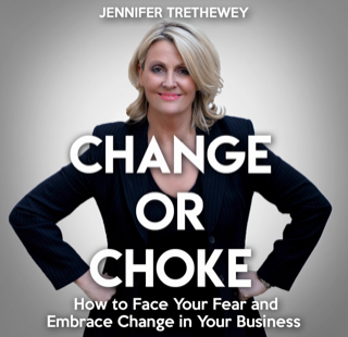 Change or Choke: How to Face Your Fear and Embrace Change in Your Business!