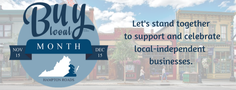 Nov 15 – Dec 15, 2019 Proclaimed Buy Local Month by all 17 Localities in Hampton Roads